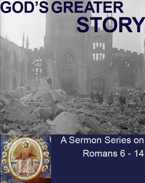 """God's Greater Story"": A Romans sermon series by David Schmitt"
